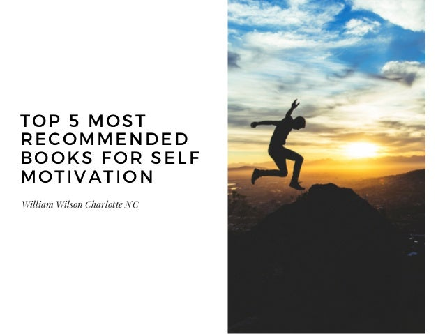 William Wilson Charlotte NC TOP 5 MOST RECOMMENDED BOOKS FOR SELF MOTIVATION SECTION ONE