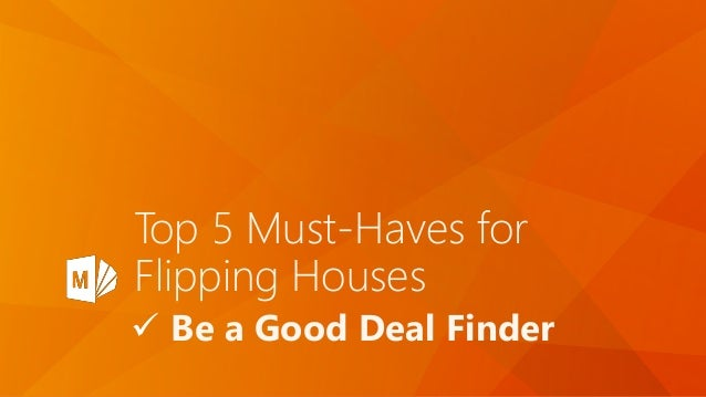 Top 5 Must-Haves for Flipping Houses  Be a Good Deal Finder