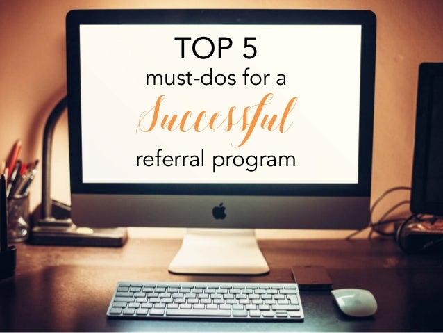 TOP 5 must-dos for a Successful referral program