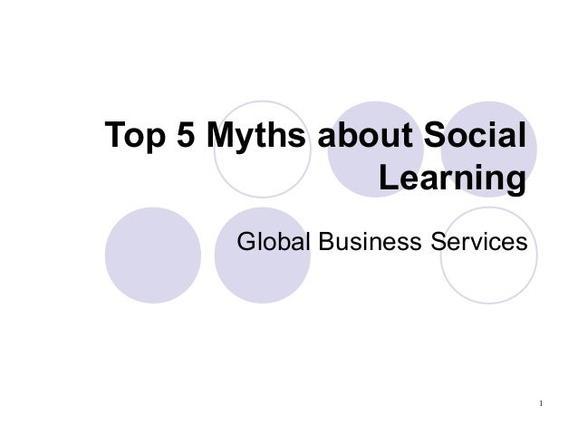 Top 5 Myths about Social               Learning       Global Business Services                                  1
