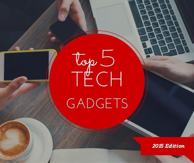 2015 Edition top 5 TECH GADGETS