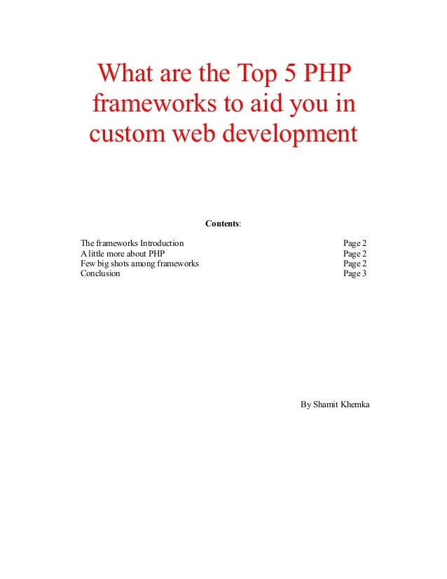 What are the Top 5 PHP frameworks to aid you in custom web development Contents: The frameworks Introduction Page 2 A litt...