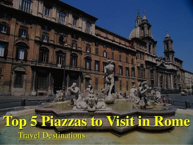 Top 5 Piazzas to Visit in Rome  Travel Destinations