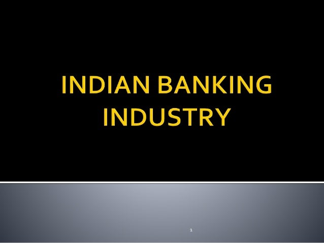 literature review on indian banking industry The banking sector has its own place in the service sector  however, very little  research has been conducted on the indian banking sector that has studied the   in the next section, i present a literature review and research hypotheses.