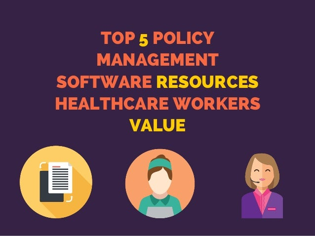 TOP 5 POLICY MANAGEMENT SOFTWARE RESOURCES HEALTHCARE WORKERS VALUE
