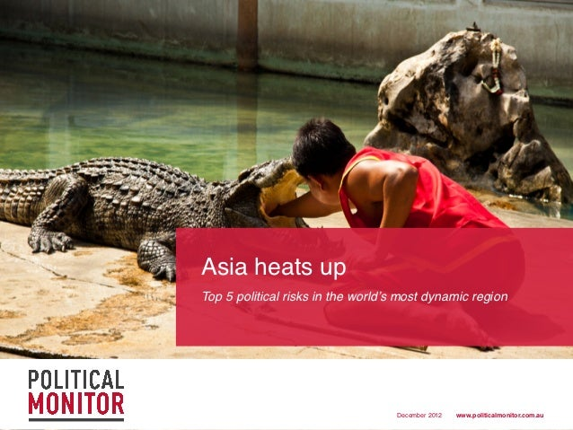 Asia heats up !!Top 5 political risks in the world's most dynamic region!                                    December 2012...