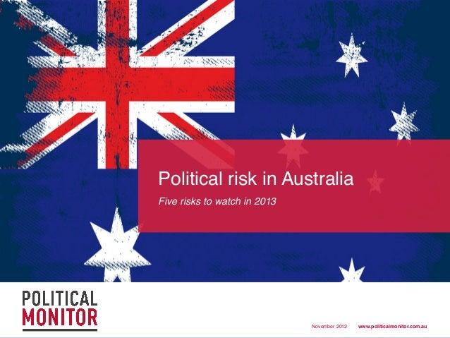Political risk in Australia!Five risks to watch in 2013!                               November 2012!   www.politicalmonit...