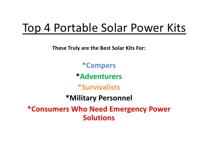 Top 4 Portable Solar Power Kits<br />These Truly are the Best Solar Kits For: <br />*Campers<br />*Adventurers<br />*Survi...