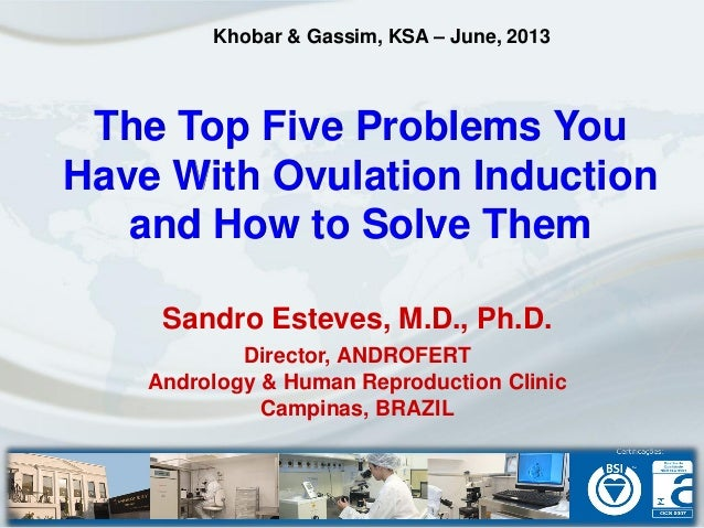 The Top Five Problems YouHave With Ovulation Inductionand How to Solve ThemSandro Esteves, M.D., Ph.D.Director, ANDROFERTA...