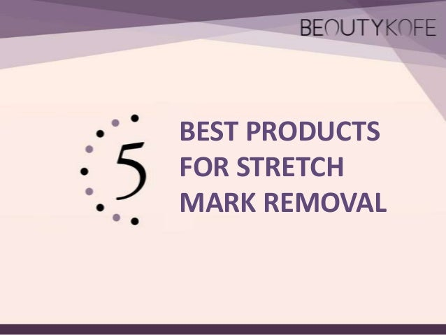 BEST PRODUCTS FOR STRETCH MARK REMOVAL