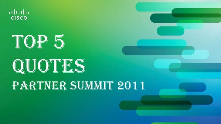Top 5 <br />Quotes<br />Partner Summit 2011<br />