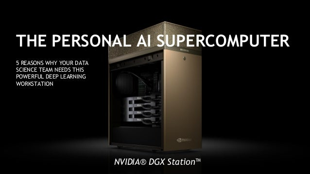 5 REASONS WHY YOUR DATA SCIENCE TEAM NEEDS THIS POWERFUL DEEP LEARNING WORKSTATION THE PERSONAL AI SUPERCOMPUTER NVIDIA® D...