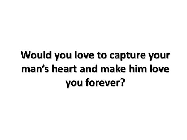 how to make a guy love you forever