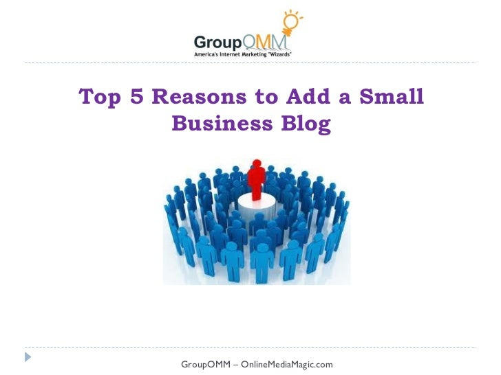 Top 5 Reasons to Add a Small       Business Blog        GroupOMM – OnlineMediaMagic.com