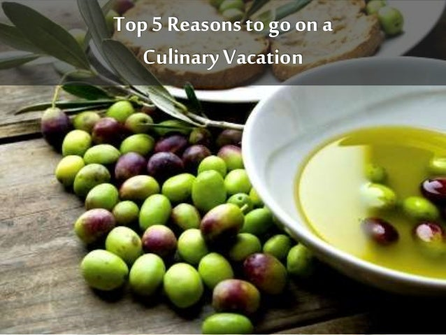 Top 5 Reasons to go on a Culinary Vacation