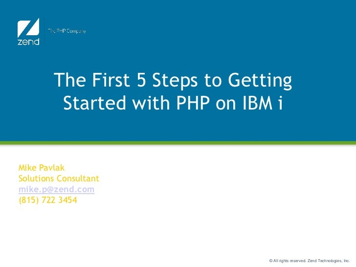 The First 5 Steps to Getting         Started with PHP on IBM i                       Function JunctionMike PavlakSolutions...