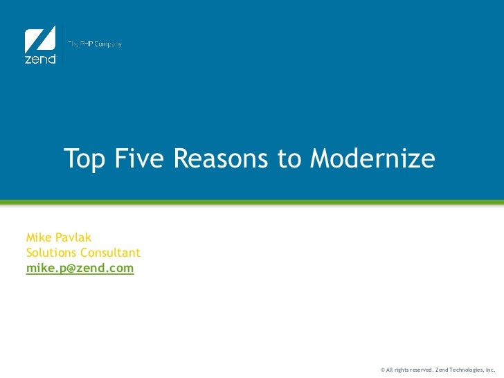 Top Five Reasons to Modernize                       Function JunctionMike PavlakSolutions Consultantmike.p@zend.com       ...
