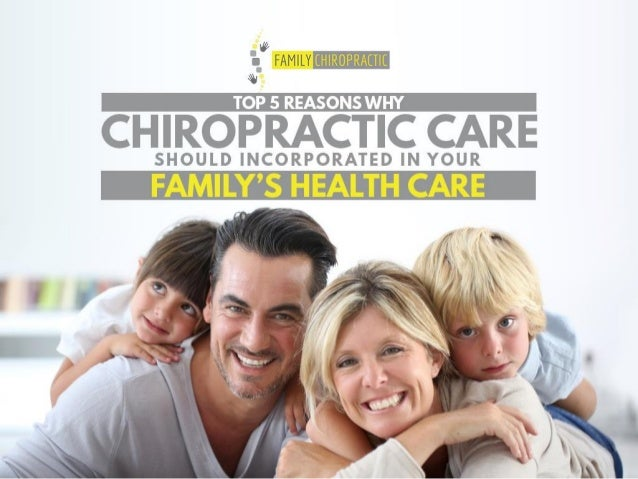 Top 5 Reasons Why Chiropractic Care Should Incorporated In Your Family's Health Care