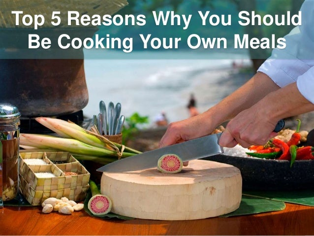Top 5 Reasons Why You Should Be Cooking Your Own Meals