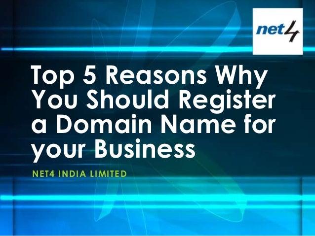 Top 5 Reasons WhyYou Should Registera Domain Name foryour BusinessN E T 4 I N D I A LI MI T E D