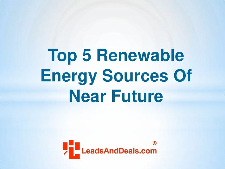 Top 5 RenewableEnergy Sources Of   Near Future