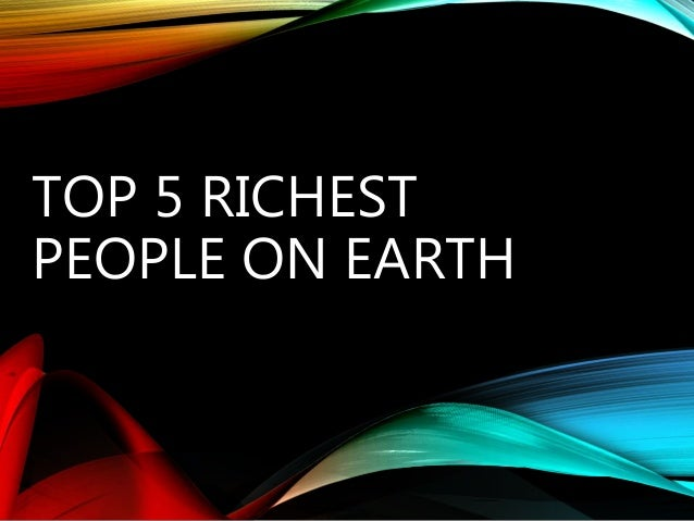TOP 5 RICHEST PEOPLE ON EARTH