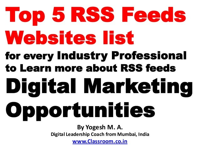 Top 5 RSS FeedsWebsites listfor every Industry Professionalto Learn more about RSS feedsDigital MarketingOpportunities    ...