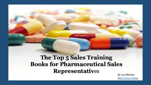 The Top 5 Sales Training Books for Pharmaceutical Sales Representatives By Lisa Manley Med Career News