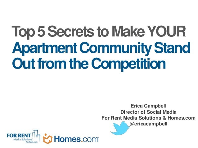 Top 5 Secrets to Make YOURApartment Community StandOut from the Competition                        Erica Campbell         ...
