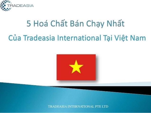 Của Tradeasia International Tại Việt Nam TRADEASIA INTERNATIONAL PTE LTD