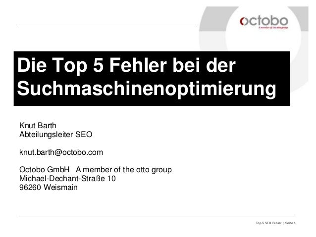 Top 5 SEO Fehler | Seite 1 Die Top 5 Fehler bei der Suchmaschinenoptimierung Knut Barth Abteilungsleiter SEO knut.barth@oc...