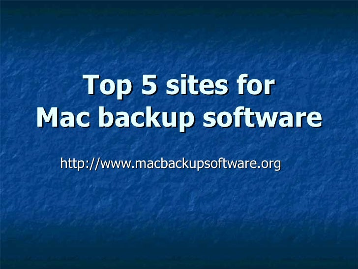 Top 5 sites for Mac backup software http://www.macbackupsoftware.org