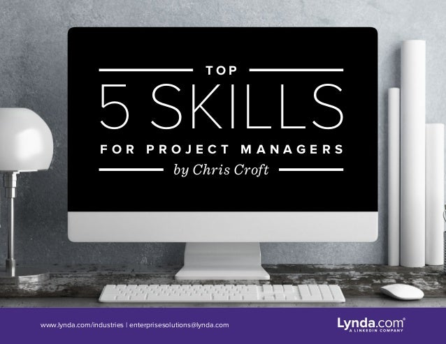 www.lynda.com/industries | enterprisesolutions@lynda.com T O P 5 SKILLSF O R P R O J E C T M A N A G E R S by Chris Croft