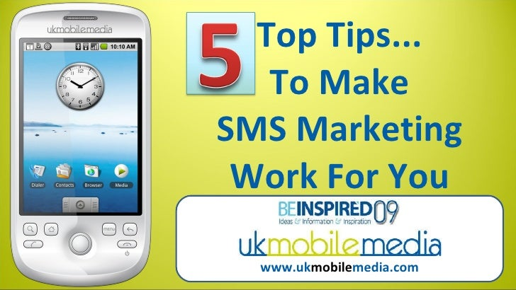 Top Tips... To Make SMS Marketing Work For You www.uk mobile media.com