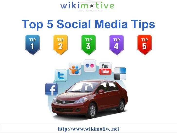 Top 5 Social Media Tips http://www.wikimotive.net