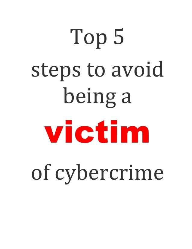 Top 5steps to avoid   being a victimof cybercrime