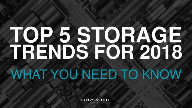 TRENDS FOR 2018 TOP 5 STORAGE WHAT YOU NEED TO KNOW