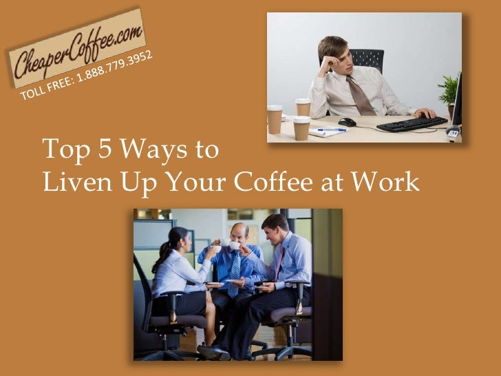 TOLL FREE: 1.888.779.3952<br />Top 5 Ways to <br />Liven Up Your Coffee at Work<br />
