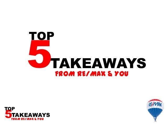 FROM RE/MAX & YOUTAKEAWAYS5TOPFROM RE/MAX & YOUTAKEAWAYS5TOP
