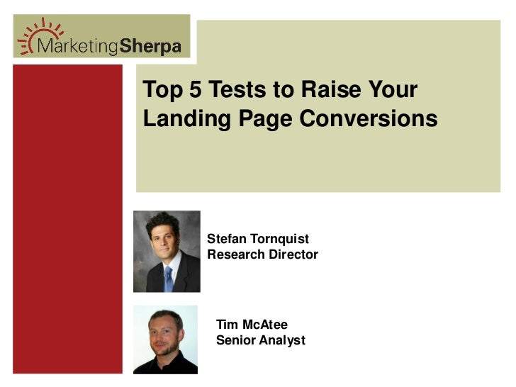 Top 5 Tests to Raise Your Landing Page Conversions          Stefan Tornquist      Research Director           Tim McAtee  ...