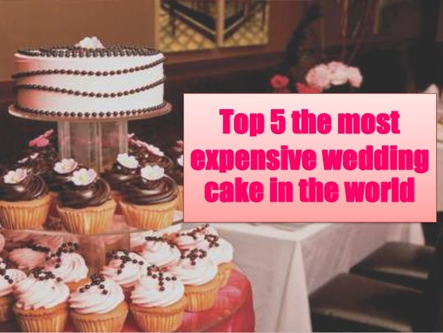 why are wedding cakes more expensive top 5 the most expensive wedding cake 27449