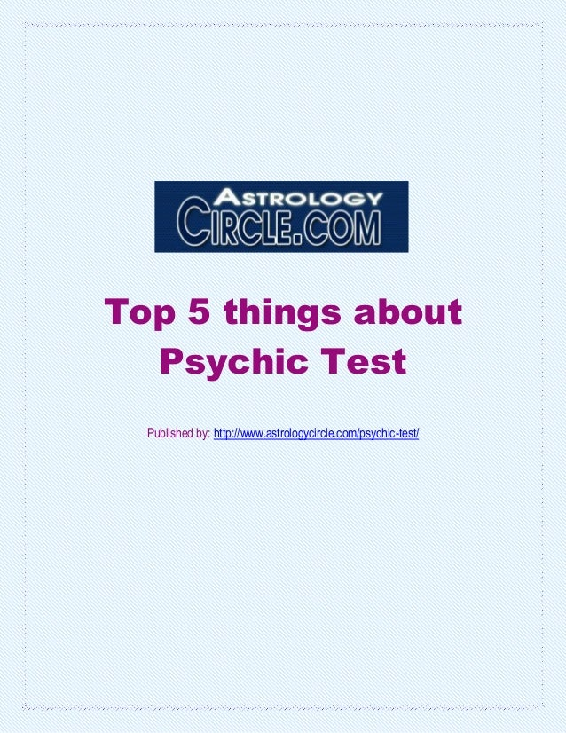 Top 5 things about  Psychic Test  Published by: http://www.astrologycircle.com/psychic-test/