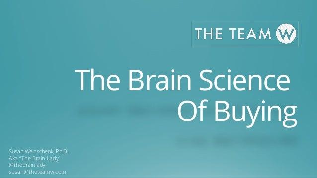 "The Brain Science Of Buying Susan Weinschenk, Ph.D. Aka ""The Brain Lady"" @thebrainlady susan@theteamw.com"