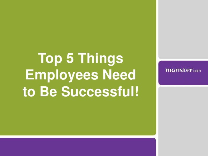 Top 5 Things Employees Need <br />to Be Successful!<br />
