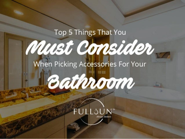 Top 5 Things That You Must Consider When Picking Accessories For Your Bathroom