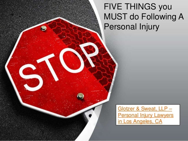 FIVE THINGS you  MUST do Following A  Personal Injury  Glotzer & Sweat, LLP –  Personal Injury Lawyers  in Los Angeles, CA