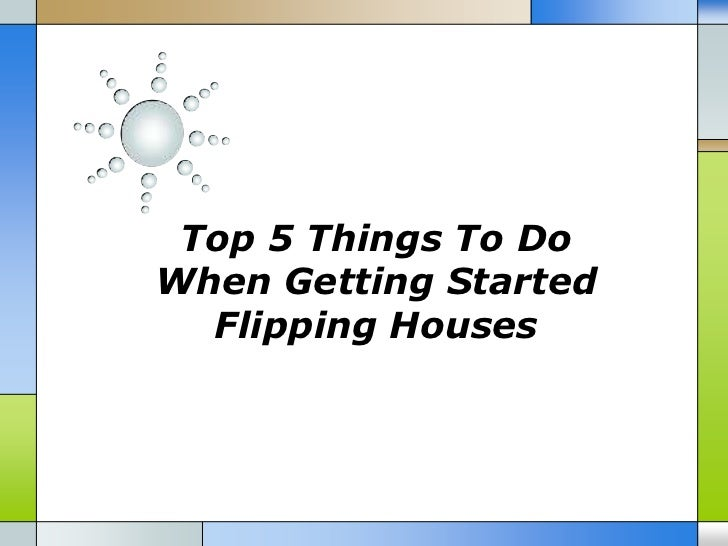 Top 5 Things To DoWhen Getting Started  Flipping Houses