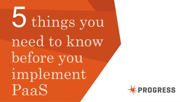 © 2014 Progress Software Corporation. All rights reserved.1 5things you need to know before you implement PaaS