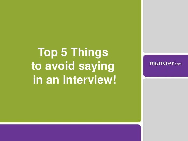 Top 5 Things <br />to avoid saying<br /> in an Interview!<br />
