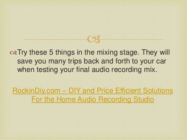 Cool Top 5 Tips For A Better Final Mix In The Home Audio Recording Studio Largest Home Design Picture Inspirations Pitcheantrous